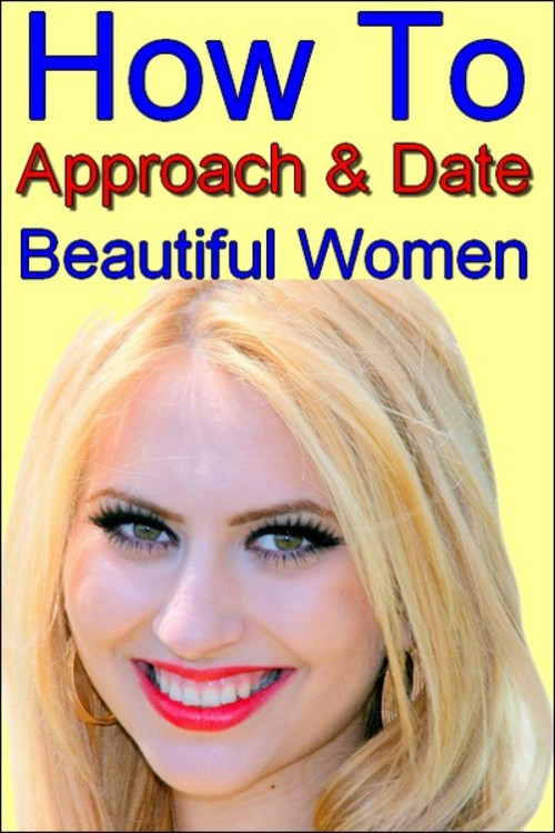 Product picture How To Approach & Date Beautiful Women